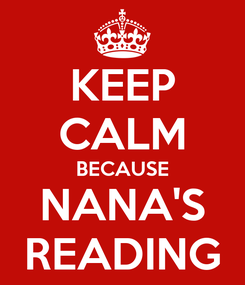 Poster: KEEP CALM BECAUSE NANA'S READING