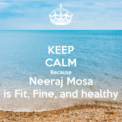 Poster: KEEP CALM Because Neeraj Mosa is Fit, Fine, and healthy