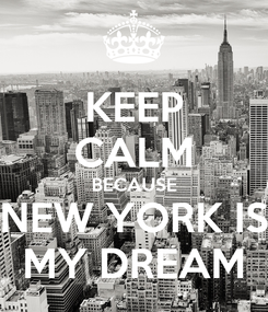 Poster: KEEP CALM BECAUSE NEW YORK IS MY DREAM