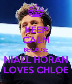 Poster: KEEP CALM BECAUSE NIALL HORAN LOVES CHLOE