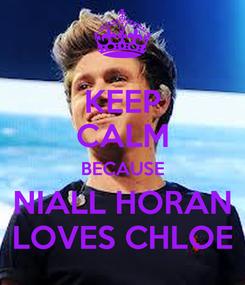 Poster: KEEP CALM BECAUSE NIALL HORAN LOVES CHLOE