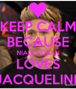Poster: KEEP CALM BECAUSE NIALL HORAN LOVES JACQUELINE