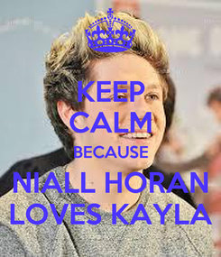 Poster: KEEP CALM BECAUSE NIALL HORAN LOVES KAYLA