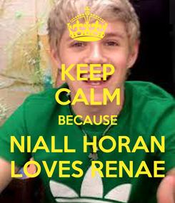 Poster: KEEP CALM BECAUSE NIALL HORAN LOVES RENAE