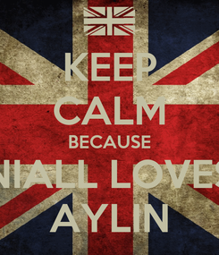 Poster: KEEP CALM BECAUSE NIALL LOVES AYLIN