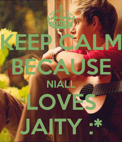 Poster: KEEP CALM BECAUSE NIALL LOVES JAITY :*