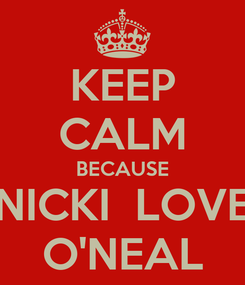 Poster: KEEP CALM BECAUSE NICKI  LOVE O'NEAL