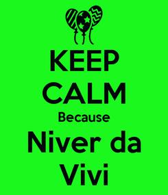 Poster: KEEP CALM Because Niver da Vivi