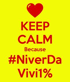 Poster: KEEP CALM Because #NiverDa Vivi1%