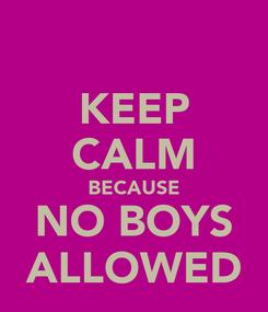 Poster: KEEP CALM BECAUSE NO BOYS ALLOWED