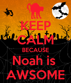 Poster: KEEP CALM BECAUSE Noah is  AWSOME