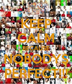 Poster: KEEP CALM BECAUSE NOBODYS PERFECT!!!