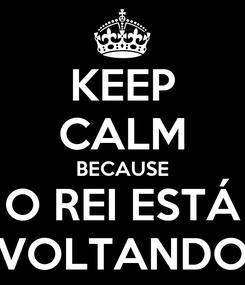Poster: KEEP CALM BECAUSE O REI ESTÁ VOLTANDO