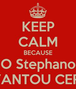 Poster: KEEP CALM BECAUSE O Stephano LEVANTOU CERTO