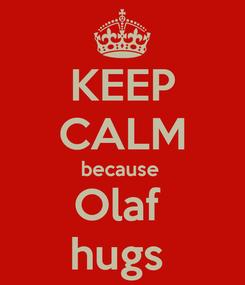 Poster: KEEP CALM because  Olaf  hugs