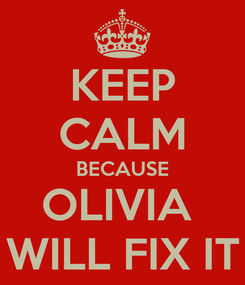 Poster: KEEP CALM BECAUSE OLIVIA  WILL FIX IT