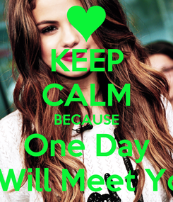 Poster: KEEP CALM BECAUSE One Day  I Will Meet You