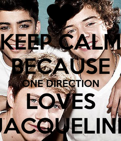 Poster: KEEP CALM BECAUSE ONE DIRECTION LOVES JACQUELINE