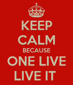 Poster: KEEP CALM BECAUSE ONE LIVE LIVE IT