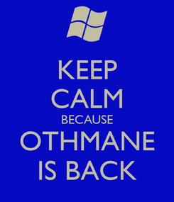 Poster: KEEP CALM BECAUSE OTHMANE IS BACK
