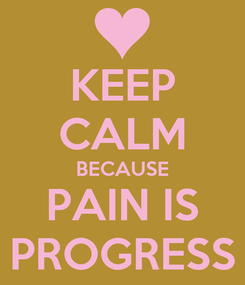 Poster: KEEP CALM BECAUSE PAIN IS PROGRESS