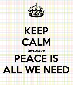 Poster: KEEP CALM because PEACE IS ALL WE NEED