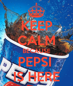 Poster: KEEP CALM BECAUSE PEPSI  IS HERE