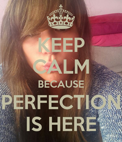 Poster: KEEP CALM BECAUSE PERFECTION IS HERE