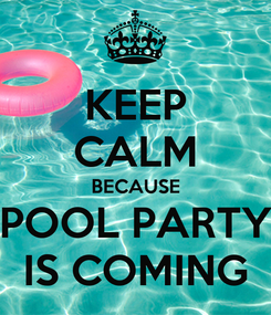 Poster: KEEP CALM BECAUSE POOL PARTY IS COMING