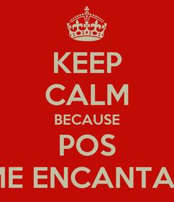 Poster: KEEP CALM BECAUSE POS ME ENCANTAS
