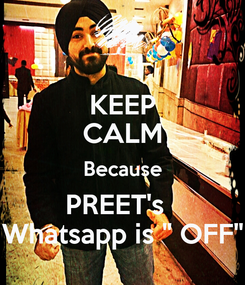 """Poster: KEEP CALM Because PREET's   Whatsapp is """" OFF"""""""
