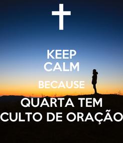 Poster: KEEP CALM BECAUSE QUARTA TEM CULTO DE ORAÇÃO
