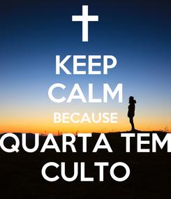 Poster: KEEP CALM BECAUSE QUARTA TEM CULTO