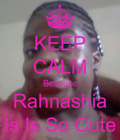 Poster: KEEP CALM Because Rahnashia Is Is So Cute