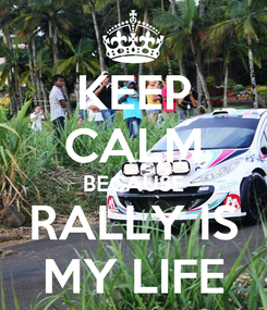 Poster: KEEP CALM BECAUSE RALLY IS MY LIFE