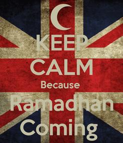 Poster: KEEP CALM Because  Ramadhan Coming