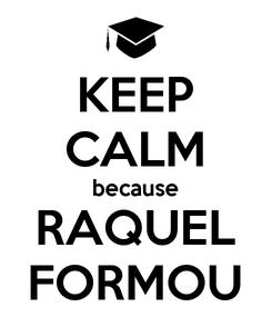 Poster: KEEP CALM because RAQUEL FORMOU