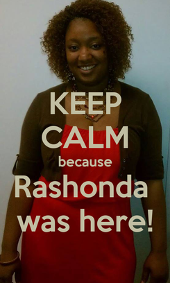 Poster: KEEP CALM because Rashonda  was here!