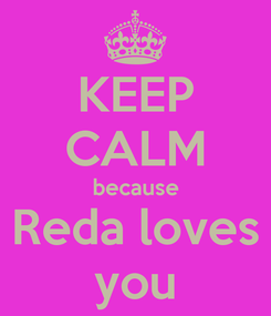Poster: KEEP CALM because  Reda loves  you