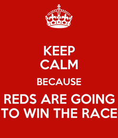 Poster: KEEP CALM BECAUSE REDS ARE GOING TO WIN THE RACE