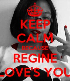 Poster: KEEP CALM BECAUSE REGINE LOVE'S YOU