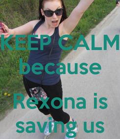 Poster: KEEP CALM because  Rexona is saving us