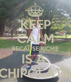 Poster: KEEP CALM BECAUSE RICHIE IS A  CHIPOLATA