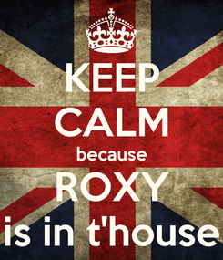 Poster: KEEP CALM because ROXY is in t'house