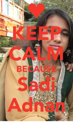 Poster: KEEP CALM BECAUSE Sadi Adnan