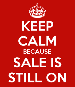 Poster: KEEP CALM BECAUSE SALE IS STILL ON