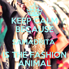 Poster: KEEP CALM BECAUSE SAMADRITA  IS THE FASHION ANIMAL
