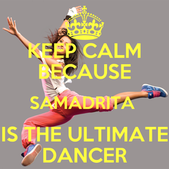 Poster: KEEP CALM BECAUSE SAMADRITA  IS THE ULTIMATE DANCER