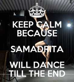 Poster: KEEP CALM BECAUSE SAMADRITA WILL DANCE TILL THE END