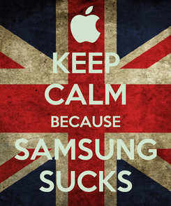 Poster: KEEP CALM BECAUSE SAMSUNG SUCKS